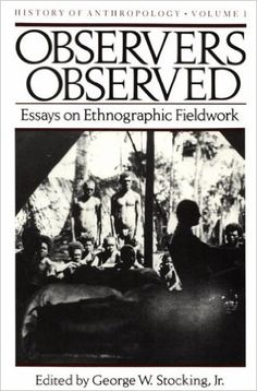 Observers Observed: Essays on Ethnographic Fieldwork (History of Anthropology): George W. Stocking Jr.: 9780299094546: Amazon.com: Books