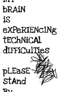 My brain is experiencing technical difficulties.please stand by ~ until the Migraine passes! The Words, Guillain Barre, Me Quotes, Funny Quotes, Epilepsy Awareness, Brain Injury, Brain Aneurysm, My Brain, Brain Fog