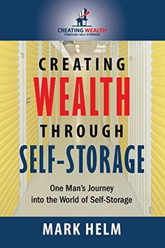 Creating Wealth Through Self Storage: One Man's Journey into the World of Self-Storage by Mark Helm http://www.amazon.com/dp/1505505194/ref=cm_sw_r_pi_dp_WArVwb16SJ3BS