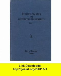 Revised Charter and Codification of Ordinances 1941 Denton, Texas Bruce Davis ,   ,  , ASIN: B001EDRPJQ , tutorials , pdf , ebook , torrent , downloads , rapidshare , filesonic , hotfile , megaupload , fileserve