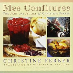 Mes Confitures: The Jams and Jellies of Christine Ferber by Christine Ferber http://www.amazon.com/dp/0870136291/ref=cm_sw_r_pi_dp_gSGXub03D74Y8