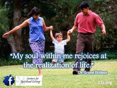 """""""My soul within me rejoices at the realization of life."""" Dr. Ernest Holmes"""