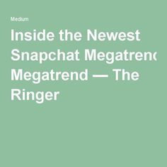 Inside the Newest Snapchat Megatrend — The Ringer