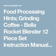 Food Processing Hints; Grinding Coffee - Bella Rocket Blender 12 Piece Set Instruction Manual & Recipe Manual [Page 7]
