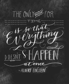 """Hand lettering by Molly Jacques """"The only reason for time is so that everything doesn't happen at once"""" - Albert Einstein Great Quotes, Quotes To Live By, Inspirational Quotes, Motivational Quotes, The Words, Design Typo, Typography Design, Words Quotes, Sayings"""