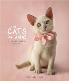 Rachael Hale The Cat's Pajamas: 101 of the World's Cutest Cats