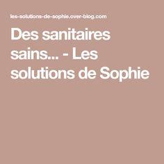 Des sanitaires sains... - Les solutions de Sophie