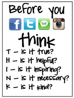 Printable for classroom wall. Before you facebook, twitter, text, or instagram THINK. Is it True? Is it helpful? Is it inspiring? Is is necessary? Is it kind?
