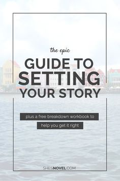 The Epic Guide to Setting Your Story (with a free breakdown questionnaire)