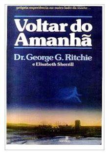 Dr George G Ritchie Voltar Do Amanha Doc Com Imagens