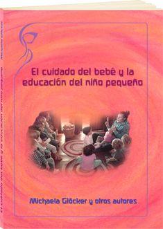 El cuidado del bebé y la educación del niño pequeño.  M. Glöckler y varios autores. http://www.paudedamasc.com/?clasificar=N0=el-cuidado-del-bebe-y-la-educacion-del-nino-pequeno
