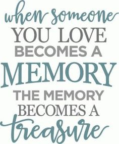 Silhouette Design Store - View Design when someone you love becomes memory phrase Phrase Cute, Sign Quotes, Me Quotes, Great Quotes, Inspirational Quotes, In Loving Memory Quotes, Stencil, Sympathy Quotes, Card Sayings