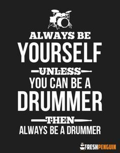 always be a drummer Drummer Quotes, Drums Logo, Trommler, Marching Band Memes, Drum Room, Band Mom, Drum Lessons, Drummer Boy, Drum Kits