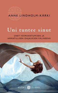 Uni tuntee sinut : unet voimaantumisen ja ammatillisen ohjauksen välineenä / Anne Lindholm-Kärki. .Uni tuntee sinut sopii niin ammatillisesti uniohjauksesta kiinnostuneille kuin omien uniensa tulkitsijoille. Metropolian kirjasto - MetCat - Saatavuus