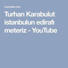 Turhan Karabulut istanbulun edirafı meteriz - YouTube