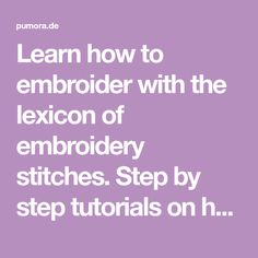Learn how to embroider with the lexicon of embroidery stitches. Step by step tutorials on how to do the back stitch and it's variations.