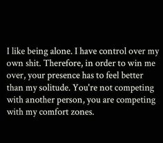Pretty much, not that I like being alone, but if you can't make comfort me better than I comfort myself, what's the point?