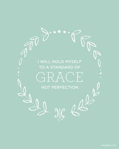 Grace not perfection.  Couldn't have said it any better myself.