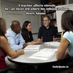 A teacher affects eternity; he can never tell where his influence stops Henry Adams http://dailyquote.in/topic/teacher #teacher #affects #eternity #he #his #influence #never #stops #tell #where #dailyquote #dailyquotes #dailyquotein #qotd #teacherday #fun