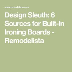 Design Sleuth: 6 Sources for Built-In Ironing Boards - Remodelista