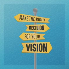 MAKE THE RIGHT decision for your vision by scheduling an eye exam! Your eyes will thank you!