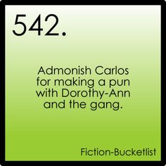 Admonish Carlos for making a pun with Dorothy-Ann and the gang