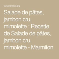 Salade de pâtes, jambon cru, mimolette : Recette de Salade de pâtes, jambon cru, mimolette - Marmiton