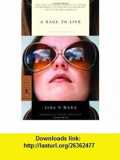 A Rage to Live (Modern Library Classics) (9780812971354) John OHara, Louis Begley , ISBN-10: 0812971353  , ISBN-13: 978-0812971354 ,  , tutorials , pdf , ebook , torrent , downloads , rapidshare , filesonic , hotfile , megaupload , fileserve
