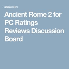 Ancient Rome 2 for PC Ratings Reviews Discussion Board