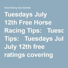 Tuesdays July 12thFree Horse Racing Tips:   Tuesdays July 12thfree ratings covering the 1st 3 races everywhereare now posted.  This is your very own free trial of our horse racing tips and we honestlybelieve our ratings are the best available anywhere online and you can check all our results here.
