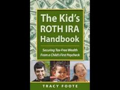 The Kid's ROTH IRA Handbook: Securing Tax-Free Wealth From a Child's First Paycheck or Money Answers for Employed Children, Their Parents, the Self-Employed and Entrepreneurs by Tracy Foote Ira Retirement, Retirement Savings Plan, Saving For Retirement, Financial Aid For College, Financial Literacy, Student Jobs, Roth Ira, Divorce And Kids, Money Challenge