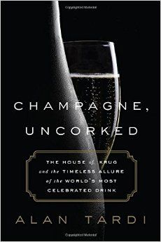 Champagne, Uncorked: The House of Krug and the Timeless Allure of the World's Most Celebrated Drink: Alan Tardi: 9781610396882: Amazon.com: Books