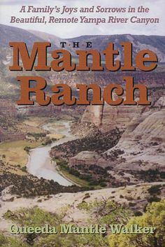 The Mantle Ranch: A Family's Joys and Sorrows in the Beautiful, Remote Yampa River Canyon (The Pruett Series): Queeda Mantle Walker: 9780871...