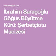 İbrahim Saraçoğlu Göğüs Büyütme Kürü: Şerbetçiotu Mucizesi