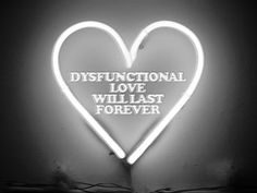 'Dysfunctional Love Will Last Forever' neon