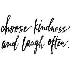 Choose kindness everyday.