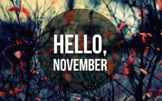 Hello November! Makes me yearn for cold weather, coats, and colored leaves.