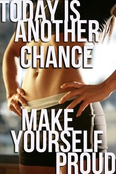 <3 TODAY IS ANOTHER CHANCE. MAKE YOURSELF PROUD.