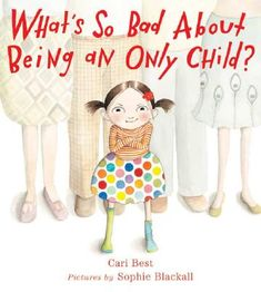 What's So Bad About Being an Only Child? By Cari Best Pictures by Sophie Blackall (Melanie Kroupa Books; Parenting Books, Parenting Teens, Good Parenting, Raising An Only Child, Raising Kids, Parents Choice, Last Child, Eco Friendly Toys, Facts For Kids