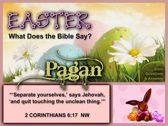 EASTER What does the Bible say? Please visit www.jw.org for a Bible based answer.