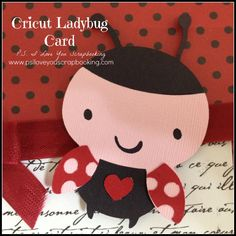 Cricut Ladybug Card Using the Create A Critter Cricut Cartridge.  Could be a Valentine's Day or birthday card. www.psiloveyouscrapbooking.com