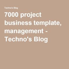 7000 project business template, management - Techno's Blog
