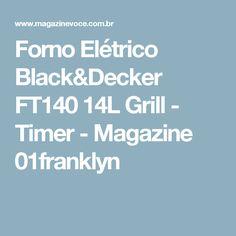 Forno Elétrico Black&Decker FT140 14L Grill - Timer - Magazine 01franklyn