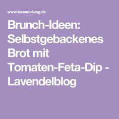 Brunch-Ideen: Selbstgebackenes Brot mit Tomaten-Feta-Dip - Lavendelblog