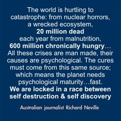 We are locked in a race between self destruction and self discovery.