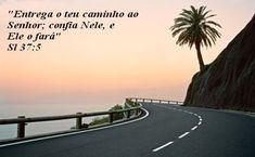 Entrega o Teu Caminho ao Senhor - Reflexão Para Sua Vida http://www.aprendizdecabeleireira.com/2015/06/entrega-o-teu-caminho-ao-senhor.html