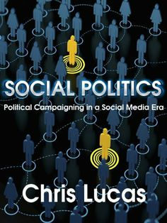 Social Politics: Political Campaigning in a Social Media Era by Chris Lucas. $9.99. 55 pages