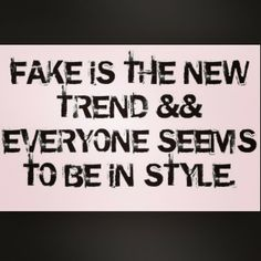 Fake is the trend in all areas today!