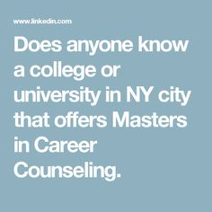 Does anyone know a college or university in NY city that offers Masters in Career Counseling.