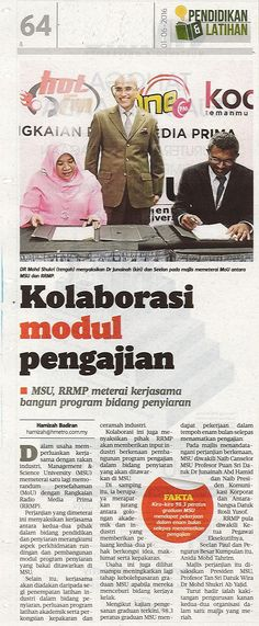 Management & Science University (MSU) recently had signed a Memorandum of Understanding (MoU) with Rangkaian Radio Media Prima (RRMP) for the first time to collaborate in sharing knowledge, experienced and expertise in broadcasting.  Harian Metro, 1 June 2016